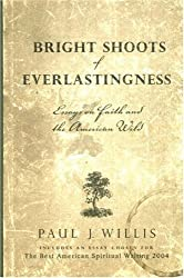 Bright Shoots Of Everlastingness: Essays On Faith And The American Wild