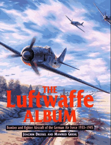 The Luftwaffe Album: Fights and Bombers of the German Air Force 1933-1945 ()