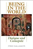 Being in the World: Dialogue and Cosmopolis, Fred Dallmayr, 0813141915