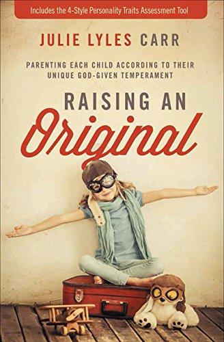 Raising an Original: Parenting Each Child According to their Unique God-Given Temperament