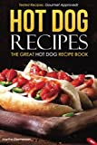 Hot Dog Recipes - The Great Hot Dog Recipe Book: Tested Recipes, Gourmet Approved!