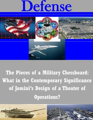 The Pieces of a Military Chessboard: What in the Contemporary Significance of Jomini