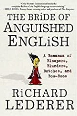 The Bride of Anguished English: A Bonanza of Bloopers, Blunders, Botches, and Boo-Boos Kindle Edition