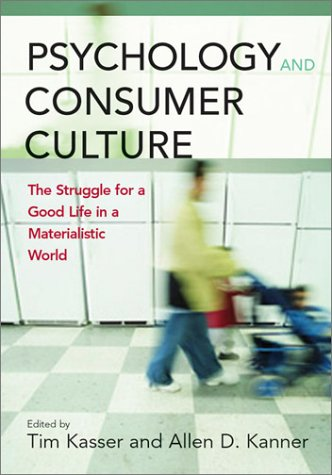 Psychology and Consumer Culture: The Struggle for a Good Life in a Materialistic World pdf epub
