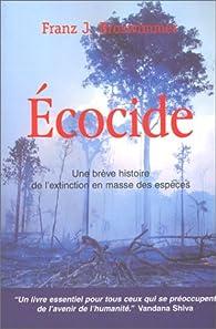 Ecocide : Une brève histoire de l'extinction en masse des espèces par Franz J. Broswimmer