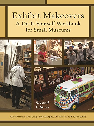 Exhibit Makeovers: A Do-It-Yourself Workbook for Small Museums (American Association for State and Local History)