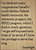 """""""I've declined every congressional..."""" quote by Scott Rigell, laser engraved on wooden plaque - Size: 8""""x10"""""""