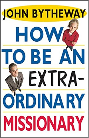How to Be an Extraordinary Missionary (John Bytheway Audio)