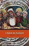 L'Isère en histoire. Préhistoire - XXe siècle par Lazier