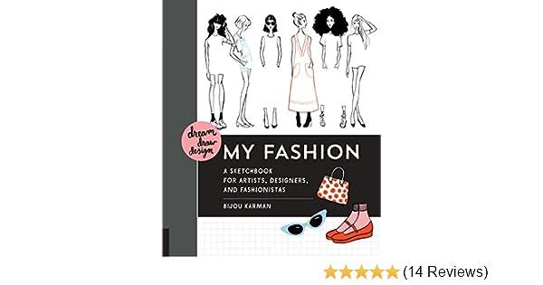 Amazon Com Dream Draw Design My Fashion A Sketchbook For Artists Designers And Fashionistas 9781631590979 Karman Bijou Books