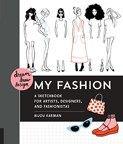 (Dream, Draw, Design My Fashion: A Sketchbook for Artists, Designers, and Fashionistas)
