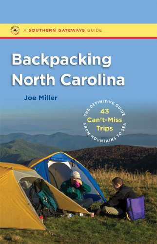 Backpacking North Carolina: The Definitive Guide to 43 Can't-Miss Trips from Mountains to Sea (Southern Gateways Guides)