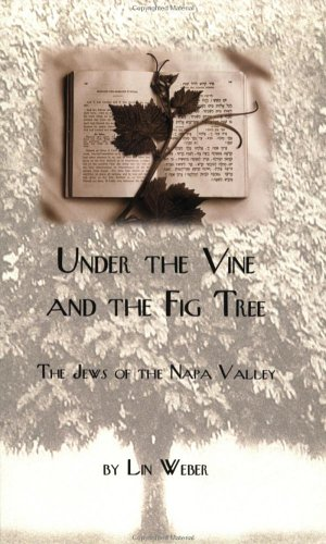Under the Vine and the Fig Tree: The Jews of the Napa Valley (Fig Trees California)
