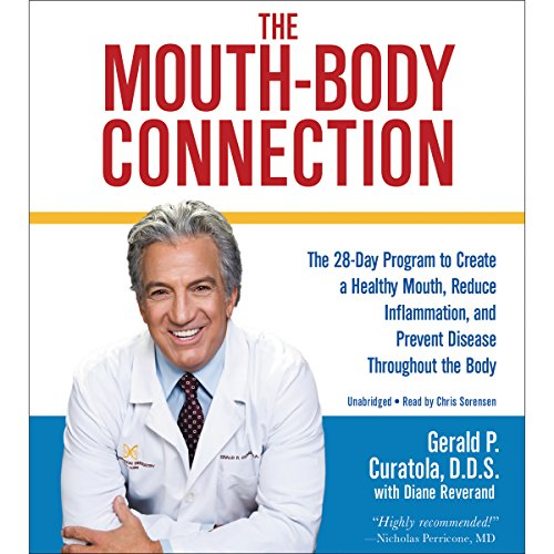 The Mouth-Body Connection: The 28-Day Program to Create a Healthy Mouth, Reduce Inflammation and Prevent Disease Throughout the Body by Hachette Audio