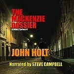 The Mackenzie Dossier | John Holt