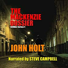The Mackenzie Dossier Audiobook by John Holt Narrated by Steve Campbell
