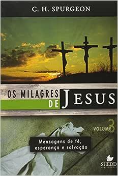 Milagres de Jesus, Os - Vol. 3 - Spurgeon