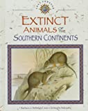 Extinct Animals of the Southern Continents, Barbara J. Behm and Jean-Christopher Balouet, 0836815270