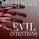 Evil Intentions: The Story of How an Act of Kindness Led to Senseless Murder | Ronald J. Watkins