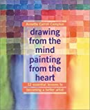 Drawing from the Mind, Painting from the Heart, Annette C. Compton and Annette Carroll Compton, 0823013979