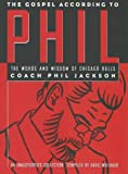 the gospel according to phil the words and wisdom of chicago bulls coach phil jackson an unauthorized collection