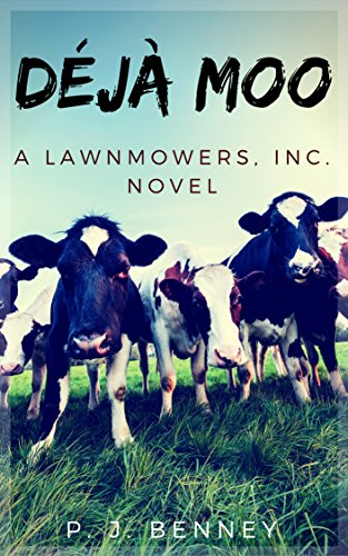 Déjà Moo: A Lawnmowers, Inc. Novel by [Benney, P. J.]