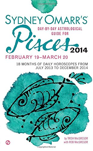 Download Sydney Omarr's Day-By-Day Astrological Guide for the Year 2014: Pisces (Sydney Omarr's Day-by-Day Astrological Guide for Pisces) PDF