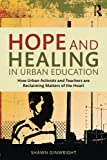 img - for Hope and Healing in Urban Education: How Urban Activists and Teachers are Reclaiming Matters of the Heart book / textbook / text book