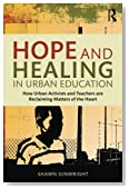 Hope and Healing in Urban Education: How Urban Activists and Teachers are Reclaiming Matters of the Heart