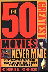 The 50 Greatest Movies Never Made Paperback