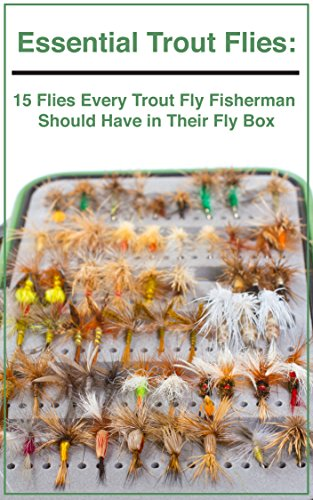 Essential Trout Flies: 15 Flies Every Trout Fly Fisherman  Should Have in Their Fly Box by [Daniels, Patrick]