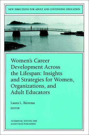 Women's Career Development Across the Lifespan: Insights and Strategies for Women, Organizations, and Adult Educators (J-B ACE Single Issue ... Adult & Continuing Education)