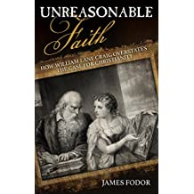 Unreasonable Faith: How William Lane Craig Overstates the Case for Christianity