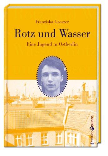 Rotz und Wasser. Eine Jugend in Ostberlin (edition quinto)