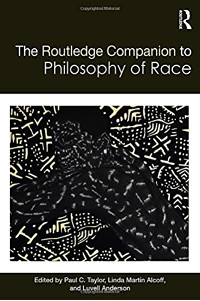 Amazon Com The Routledge Companion To The Philosophy Of Race Routledge Philosophy Companions 9780415711234 Taylor Paul C Alcoff Linda Martin Anderson Luvell Books