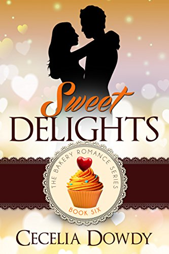 Sweet Delights (The Bakery Romance Series Book 6)