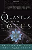 img - for The Quantum and the Lotus: A Journey to the Frontiers Where Science and Buddhism Meet book / textbook / text book