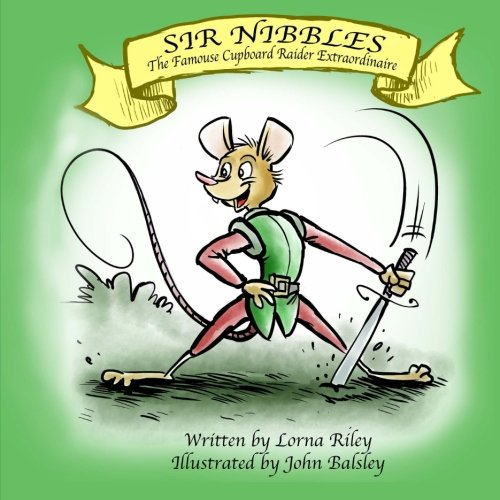 Download Sir Nibbles, The Famouse Cupboard Raider Extraordinaire (Volume 1) pdf