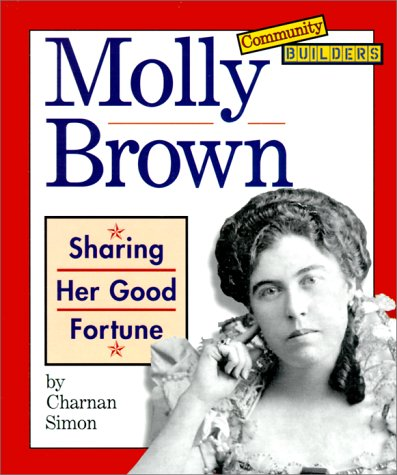 Molly Brown: Sharing Her Good Fortune (Community Builders)