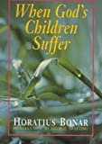 When God's Children Suffer, Horatius Bonar, 0825422949