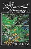 The Immortal Wilderness, John Hay, 0393305945