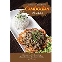 Delicious and Traditional Cambodian Recipes: Prepare tasty and amazing dishes from the Cambodian Cuisine