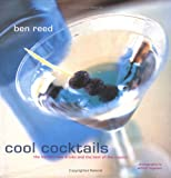 Cool Cocktails: The Hottest New Drinks and the Best of the Classics