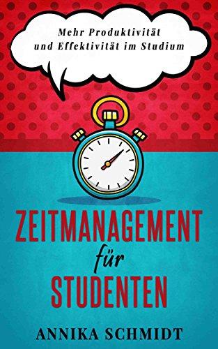 Zeitmanagement für Studenten: Mehr Produktivität und Effektivität im Studium (German Edition) (Free Book Writing Software)