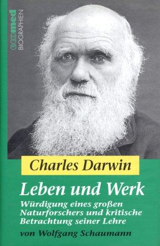 Charles Darwin - Leben und Werk: Würdigung eines großen Naturforschers und kritische Betrachtung seiner Lehre: Wurdigung Eines Grobetaen Naturforschers Und Kritische Betrachtung Seiner Lehre