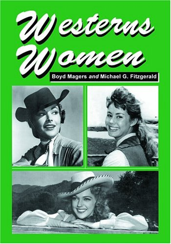 Westerns Women: Interviews with 50 Leading Ladies of Movie and Television Westerns from the 1930s to the 1960s por Boyd Magers