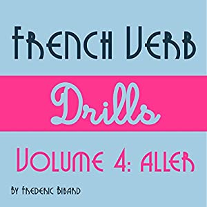 French Verb Drills Featuring the Verb Aller Audiobook