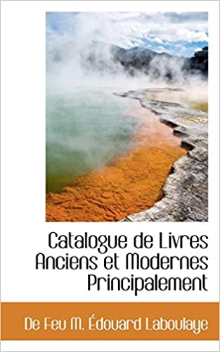 Catalogue De Livres Anciens Et Modernes Principalement De