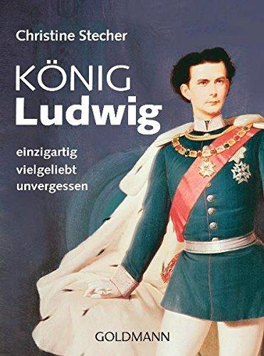 König Ludwig: einzigartig - vielgeliebt - unvergessen