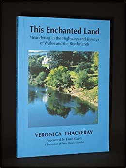 This Enchanted Land: Meandering in the Highways and Byways of Wales and the Border Lands